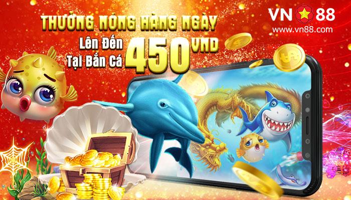 Thưởng hàng ngày tại bắn cá lên đến 450k tại VN88